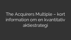 The Acquirers Multiple – kort information om en kvantitativ aktiestrategi